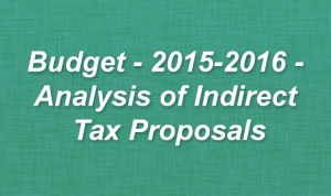 Budget - 2015-2016 - Analysis of Indirect Tax Proposals