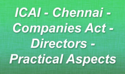 ICAI - Chennai - Companies Act - Directors - Practical Aspects - 06.07.2014